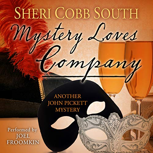 Mystery Loves Company     John Pickett Mysteries, Volume 7              By:                                                                                                                                 Sheri Cobb South                               Narrated by:                                                                                                                                 Joel L Froomkin                      Length: 8 hrs and 18 mins     120 ratings     Overall 4.8