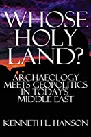 Whose Holy Land?: Archaeology Meets Geopolitics in Today's Middle East
