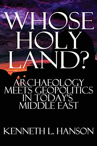 Compare Textbook Prices for Whose Holy Land?: Archaeology Meets Geopolitics in Today's Middle East  ISBN 9781943003402 by Hanson, Kenneth L