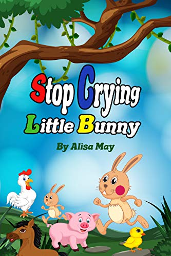 Stop crying Little Bunny: Bedtime story for kids, simple and straight, others are intense and cannot be delivered directly. (English Edition)
