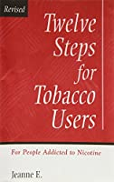 Twelve Steps for Tobacco Users: For People Addicted to Nicotine