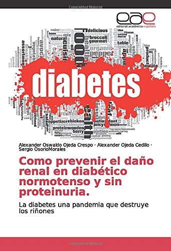 Como prevenir el daño renal en diabético normotenso y sin proteinuria.: La diabetes una pandemia que destruye los riñones