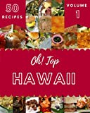 Oh! Top 50 Hawaii Recipes Volume 1: Discover Hawaii Cookbook NOW!