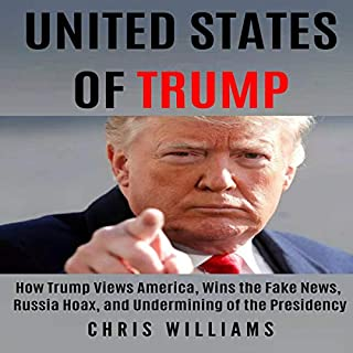 United States of Trump     How Trump Views America, Wins the Fake News, Russia Hoax, and Undermining of the Presidency              By:                                                                                                                                 Chris Williams                               Narrated by:                                                                                                                                 Donovan Ekstrom                      Length: 3 hrs and 41 mins     Not rated yet     Overall 0.0