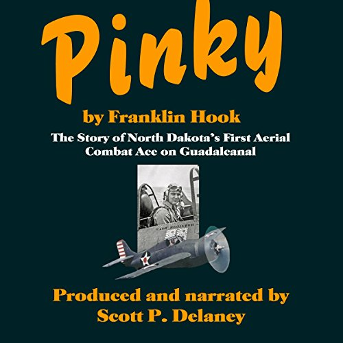 Pinky     The Story of North Dakota's First Aerial Combat Ace on Guadalcanal              By:                                                                                                                                 Franklin Hook                               Narrated by:                                                                                                                                 Scott P. Delaney                      Length: 4 hrs and 23 mins     1 rating     Overall 4.0