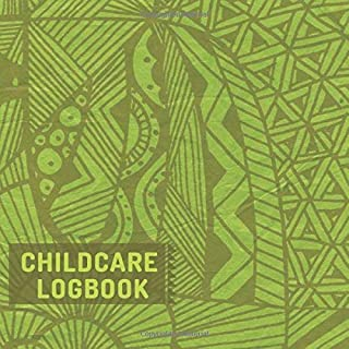 Childcare Logbook: Great Sign In And Out Register Log Book For Babysitters, Childminders, Daycares, Nannies and Much More. (Childcare Sign In Logs)