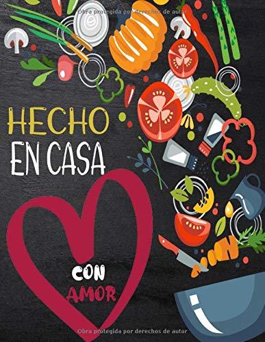 Hecho En Casa Con Amor Libro de Recetas: Formato A4 grande - Libro de recetas personalizable para crear sus propios platos - Libro de recetas mi libro de recetas de platos