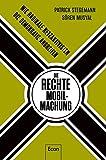 Die rechte Mobilmachung: Wie radikale Netzaktivisten die Demokratie angreifen - Patrick Stegemann