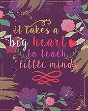 It takes a big heart to teach little minds: Teacher planner 2018-2019/Academic Lesson Planner  Calendar Schedule Organizer and Journal  Notebook  8 x ... Teacher Planner 2018-2019 Series) (Volume 2)