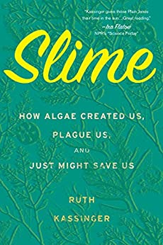 Slime: How Algae Created Us, Plague Us, and Just Might Save Us by [Ruth Kassinger]