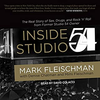 Inside Studio 54                   By:                                                                                                                                 Mark Fleischman,                                                                                        Denise Chatman,                                                                                        Mimi Fleischman                               Narrated by:                                                                                                                                 David Colacci                      Length: 13 hrs and 13 mins     36 ratings     Overall 3.9