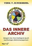 Das innere Archiv: Steigern Sie Ihre Intelligenz durch nachhaltiges Gehirnmanagement - Vera F. Birkenbihl