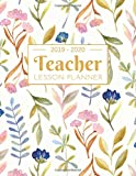 Teacher Lesson Planner 2019-2020: Weekly and Monthly Calendar Agenda | Academic Year July 2019 through June 2020 | Includes Quotes & Holidays | Beautiful Colorful Flowers Cover (2019-2020)