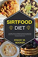 Sirtfood Diet: Lose Weight, Improve Your Metabolism and Slow Down Aging Naturally. Discover How to Activate Your Skinny Gene with the Fat Burning Food (Includes Easy Recipes to Start)