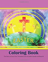Easter Coloring Book: The Story of Jesus from Triumphal Entry to Easter Sunday and Beyond