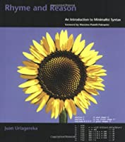 Rhyme and Reason: An Introduction to Minimalist Syntax