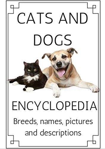 Cats and Dogs Encyclopedia of cats and dogs. Breeds, names, pictures and  descriptions.: A complete dog & cat breed guide - Kindle edition by  Edwards, Robert. Crafts, Hobbies & Home Kindle eBooks @