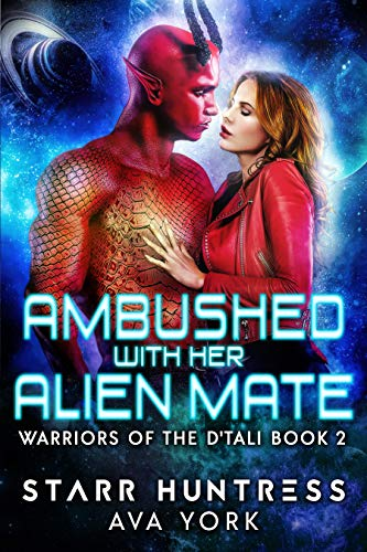 Ambushed with her Alien Mate: A science fiction romance (Warriors of the D'tali Book 2) by [Ava York, Starr Huntress]