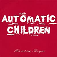 It's Not Me It's You by Automatic Children (2013-05-03)