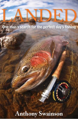 Landed (One Man's Search for the Perfect Day's Fishing Book 5) by [Anthony Swainson]