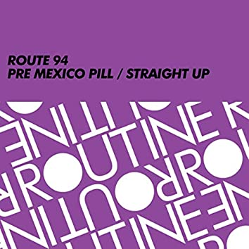 Pre Mexico Pill / Straight Up