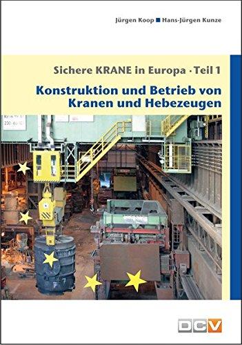 Sichere Krane in Europa - Teil 1: Konstruktion und Betrieb von Kranen und Hebezeugen