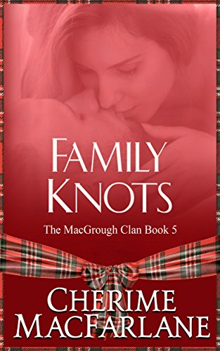 Family Knots (The MacGrough Clan Book 5) by [Cherime MacFarlane, The Graphics Shed]