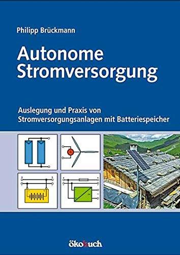 Autonome Stromversorgung: Auslegung und Praxis von Stromversorgungsanlagen mit Batteriespeicher