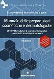 Manuale delle preparazioni cosmetiche e dermatologiche. Teoria, pratica e normativa al nuo...
