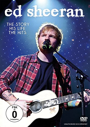 Ed Sheeran-the Story,His Life,the Hits
