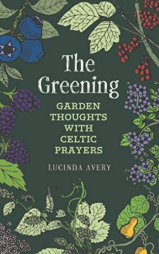 The Greening: Garden Thoughts with Celtic Prayers