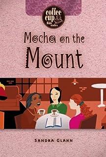 Mocha on the Mount (Coffee Cup Bible Studies) [Spiral-bound] [2006] Workbook Ed. Sandra Glahn