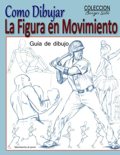 Como Dibujar la Figura en Movimiento: La Anatomia Humana: Volume 26 (Coleccion Borges Soto)