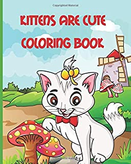 Kittens Are Cute: Colorig Book