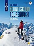 Das grosse Schneeschuhtourenbuch der Schweiz - David Coulin