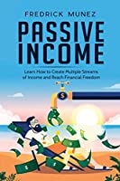 Passive Income: Learn How to Create Multiple Streams of Income and Reach Financial Freedom