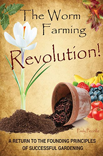 The Worm Farming Revolution: A Return to the Founding Principles of Successful Gardening by [Pauly  Piccirillo]