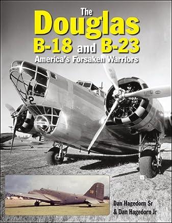 The Douglas B-18 and B-23: Americas Forsaken Warriors