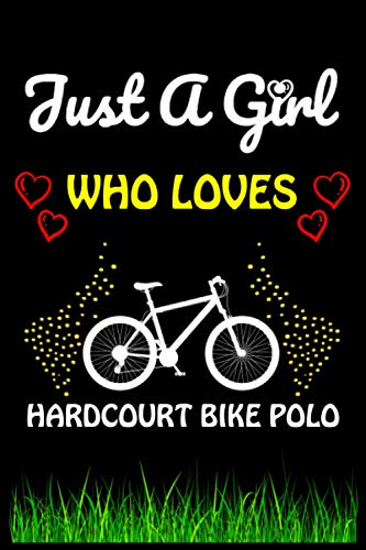 Just a Girl Who loves Hardcourt Bike Polo: Hardcourt Bike Polo Sports Lover Notebook/Journal For Cute Girls/Birthday Gift For Notebook For Christmas, Halloween And Thanksgiving Gift