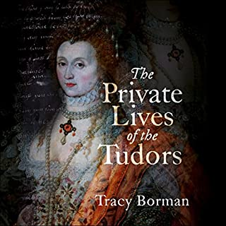 The Private Lives of the Tudors     Uncovering the Secrets of Britain's Greatest Dynasty              By:                                                                                                                                 Tracy Borman                               Narrated by:                                                                                                                                 Jonathan Keeble,                                                                                        Sandra Duncan                      Length: 15 hrs and 18 mins     59 ratings     Overall 4.6