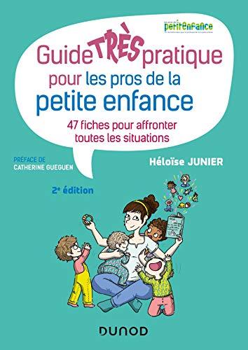 Guide TRÈS pratique pour les pros de la petite enfance - 47 fiches pour affronter toutes les situati: 47 fiches pour affronter toutes les situations