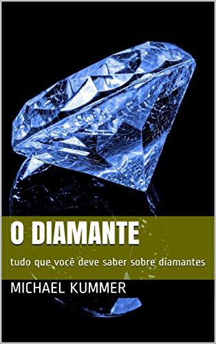 o diamante: tudo que você deve saber sobre diamantes (Portuguese Edition)