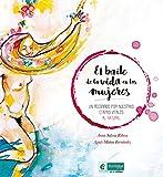 El baile de la vida en las mujeres: Un recorrido por nuestras etapas vitales al natural: 3 (Ecología en lo cotidiano)