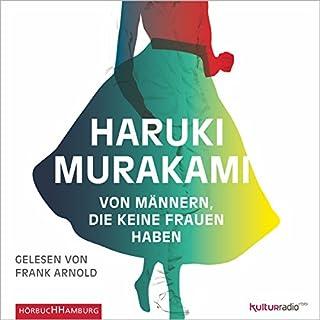 Von Männern, die keine Frauen haben                   Autor:                                                                                                                                 Haruki Murakami                               Sprecher:                                                                                                                                 Frank Arnold                      Spieldauer: 7 Std. und 18 Min.     325 Bewertungen     Gesamt 4,1