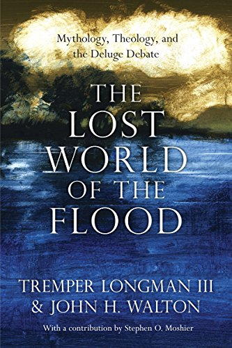 The Lost World of the Flood: Mythology, Theology, and the Deluge Debate (The Lost World Series Book 5)