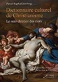 Dictionnaire culturel du christianisme - Le sens chrétien des mots