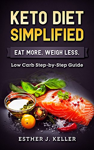 Keto Diet Simplified: Low Carb Step by Step Guide: Eat More Weigh Less...