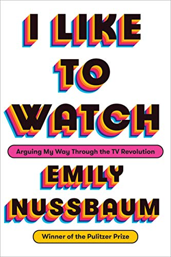 Image of I Like to Watch: Arguing My Way Through the TV Revolution
