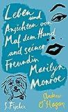Andrew O'Hagen: Leben und Ansichten von Maf dem Hund und seiner Freundin Marilyn Monroe