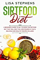 Sirtfood Diet: A Beginner's Guide to get to know the Sirtfood Diet that will help you lose Pounds in 7 Days. Delicious and Healthy Recipes included
